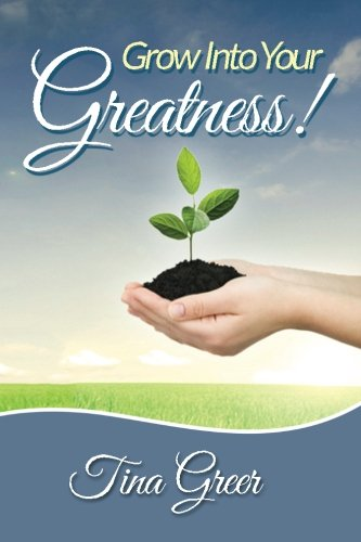 Grow Into Your Greatness!: Designed to Encourage, Uplift and Inspire