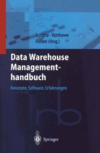 Data Warehouse Managementhandbuch: Konzepte, Software, Erfahrungen (Roland Berger-Reihe: Strategisches Management für Konsumgüterindustrie und -handel)
