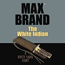 The White Indian: A Rusty Sabin Story Audiobook by Max Brand Narrated by Peter Ganim