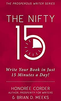 The Nifty 15: Write Your Book in Just 15 Minutes a Day! (The Prosperous Writer 2) by [Corder, Honoree, Meeks, Brian D.]