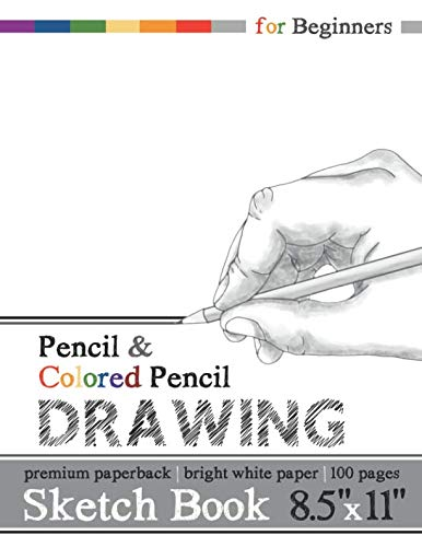 Drawing Sketch Book for Beginners: Pencil and Colored Pencil