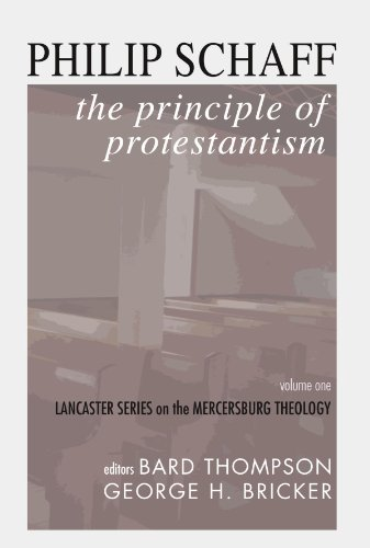 The Principle Of Protestantism: Lancaster Series On The Mercersburg Theology