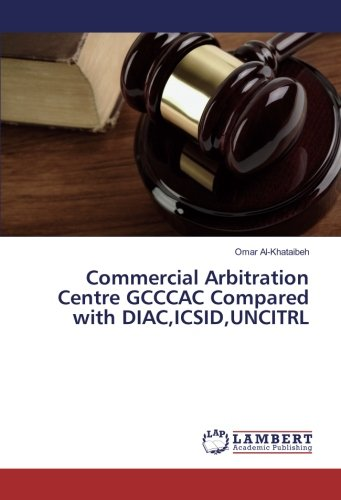 Commercial Arbitration Centre GCCCAC Compared with DIAC,ICSID,UNCITRL