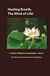 Healing Breath, The Wind of Life: A 'Seeds of Wisdom' presentation - Book 1 by Nelunika Gunawardena Rajapakse (2014-04-12)