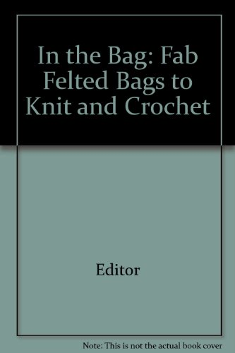 In the Bag: Fab Felted Bags to Knit and Crochet