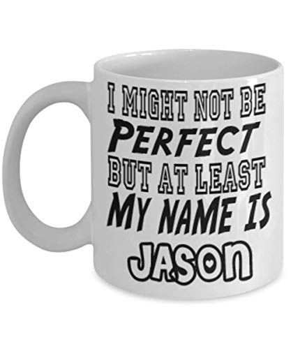 Funny Jason Gifts 11oz Coffee Mug - I Might Not Be Perfect - Best Inspirational Gifts and Sarcasm ak2019