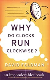 Why Do Clocks Run Clockwise?: And Other Imponderables