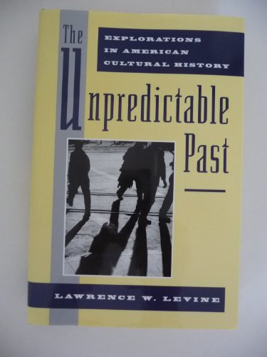 Books : The Unpredictable Past: Explorations in American Cultural History