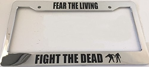 Fear the Living Fight The Dead - Zombie Style - Chrome Automotive License Plate Frame