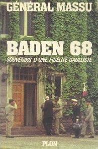 Baden 68. Souvenirs d'une fidelité gaulliste par Jacques Massu