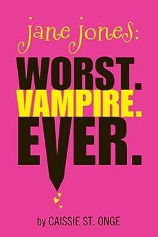 Jane Jones: Worst. Vampire. Ever. by [St. Onge, Caissie]