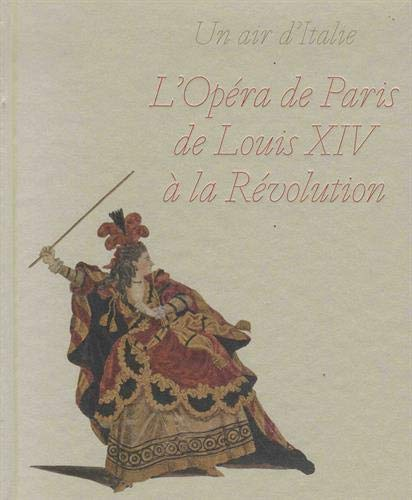 ENTRE FRANCE ET ITALIE : L'OPÉRA DE PARIS DE LOUIS XIV À LA RÉVOLUTION par  COLLECTIF (Hardcover)
