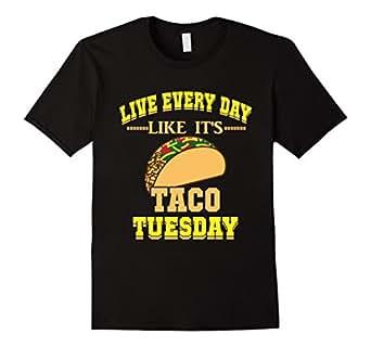 Live Every Day Like It's Taco Tuesday Hispanic Food T-Shirt - Male 3XL - Black