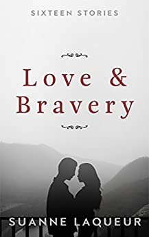 Love and Bravery: Hardcore Acts of Courage by [Laqueur, Suanne]