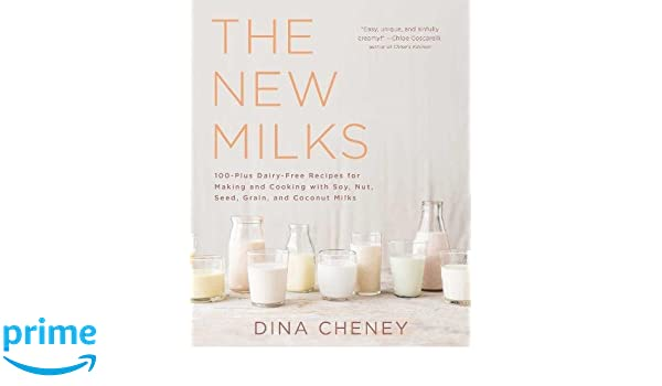 The New Milks: 100-Plus Dairy-Free Recipes for Making and Cooking with Soy, Nut, Seed, Grain, and Coconut Milks: Amazon.es: Dina Cheney: Libros en idiomas ...