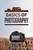 Basics Of Photography: Learn to Use Your Camera Including Manual Mode. The Ultimate Beginner Photography Book. (Learn Photography Book 1)