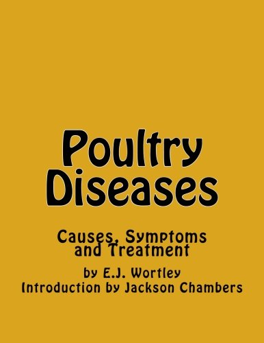 Poultry Diseases: Causes, Symptoms and Treatment: E J