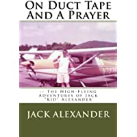 On Duct Tape And A Prayer: The High-Flying Adventures of Jack Alexander