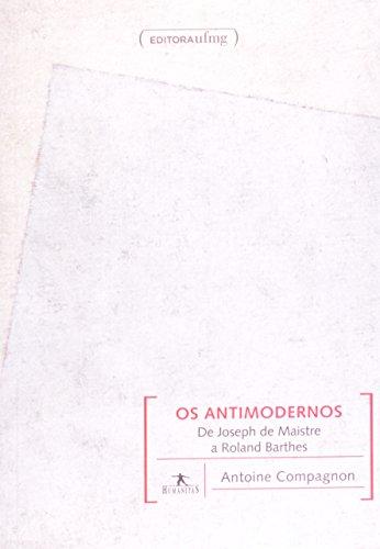 Os Antimodernos. De Joseph de Maistre a Roland Barthes