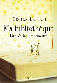Ma bibliothèque : Lire, écrire, transmettre par Cécile Ladjali