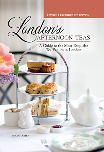 London's Afternoon Teas, Revised and Expanded 2nd Edition: A Guide to the Most Exquisite Tea Venues in London (IMM Lifestyle) 60 of the Best Places to Take Tea, with Recipes, Venue History, & More