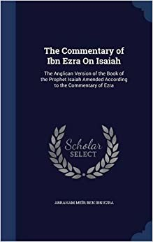 The Commentary of Ibn Ezra On Isaiah: The Anglican Version of the Book of the Prophet Isaiah Amended According to the Commentary of Ezra