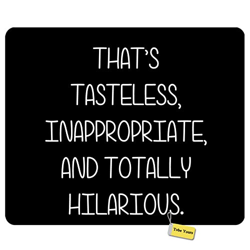 Gaming Mouse Pad Custom That'S Tasteless Inappropriate And Totally Hilarious Motivational Funny Sign Inspirational Quote Mice Mouse Pad - Hilarious Desktop Signs