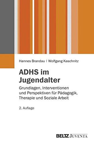 ADHS im Jugendalter: Grundlagen, Interventionen und Perspektiven für Pädagogik, Therapie und Soziale Arbeit (Juventa Paperback)
