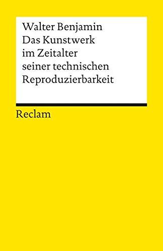 Das Kunstwerk im Zeitalter seiner technischen Reproduzierbarkeit: Mit Ergänzungen aus der Ersten und Zweiten Fassung (Reclams Universal-Bibliothek)