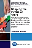 img - for Shaping the Future of Work: What Future Worker, Business, Government, and Education Leaders Need To Do For All To Prosper (Giving Voice to Values on ... Corporate Social Responsibility Collection) book / textbook / text book