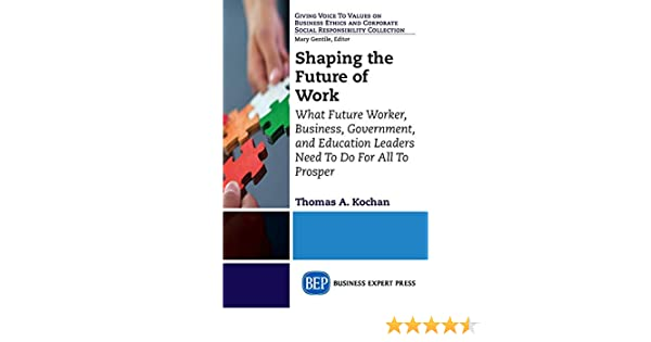 Government and Education Leaders Need To Do For All to Prospe: What Future Worker Shaping the Future of Work: What Future Worker Business Business Government and Education Leaders Need to Do For All to Prosper