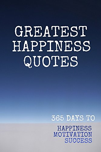 Greatest Happiness Quotes 365 Days To Happiness Motivation