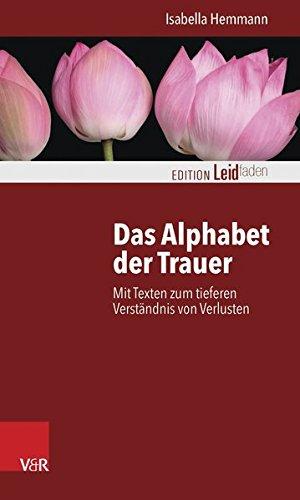 Das Alphabet der Trauer: Mit Texten zum tieferen Verständnis von Verlusten (Edition Leidfaden)
