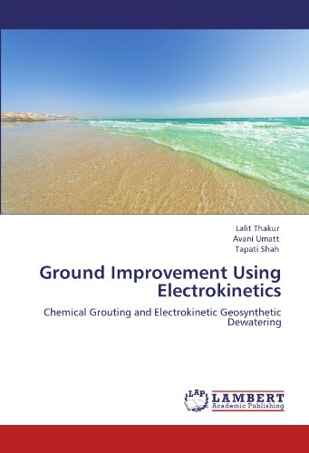 Ground Improvement Using Electrokinetics: Chemical Grouting and Electrokinetic Geosynthetic Dewatering