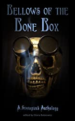 Bellows of the Bone Box: A Steampunk Anthology