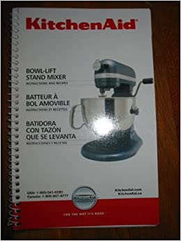 Kitchenaid Bowl-lift Stand Mixer Instructions and Recipes Spiral-bound – 2006
