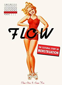 Flow: The Cultural Story of Menstruation by [Stein, Elissa, Kim, Susan]
