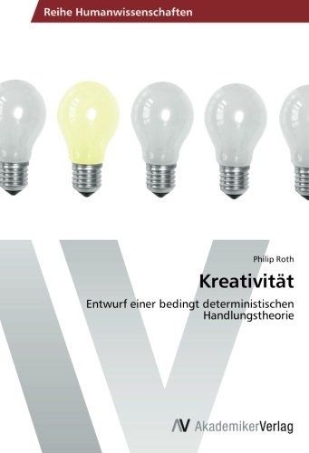 Read Online Kreativität: Entwurf einer bedingt deterministischen Handlungstheorie (German Edition) ebook