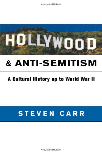 Hollywood and Anti-Semitism: A Cultural History up to World War II (Cambridge Studies in the History of Mass Communicati