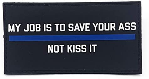 Polizeimemesshop My Job IS TO Save Your Ass Not Kiss it PVC Patch