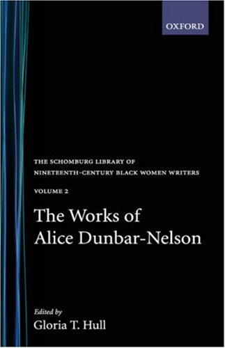 The Works of Alice Dunbar-Nelson: Volume 1 (The Schomburg Library of Nineteenth-Century Black Women Writers)