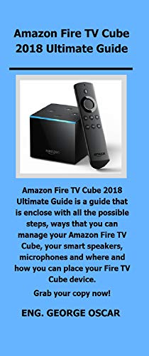 Amazon Fire TV Cube 2018 Ultimate Guide: Amazon Fire TV Cube 2018 Ultimate Guide is a guide that is enclose with all the possible steps, ways that you ... Fire TV Cube, your smart. (English Edition)