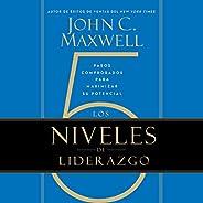 Los 5 Niveles de Liderazgo [The 5 Levels of Leadership]: Pasos comprobados para maximizar su potencial [Proven