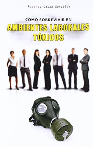 Como sobrevivir en ambientes laborales toxicos (Spanish Edition) [Ricardo Calza Gonzalez] (Tapa Blanda)