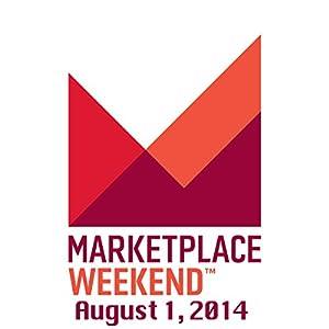 Marketplace Weekend, August 01, 2014