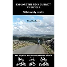 Explore the Peak District by Bicycle: 50 leisurely routes for all pedal and battery powered wheels