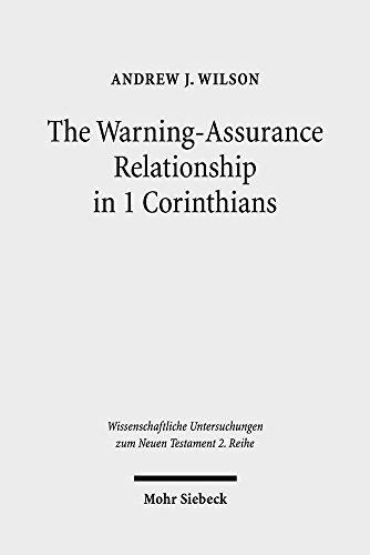 The Warning-Assurance Relationship in 1 Corinthians (Wissenschaftliche Untersuchungen Zum Neuen Testament 2. Reihe)