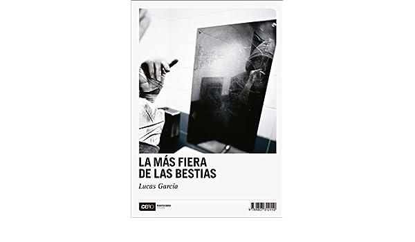 La más fiera de las bestias (Ficción nº 18) (Spanish Edition) - Kindle edition by Lucas García. Literature & Fiction Kindle eBooks @ Amazon.com.
