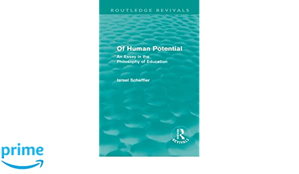 of human potential routledge revivals an essay in the  of human potential routledge revivals an essay in the philosophy of education scheffler 9780415581318 com books