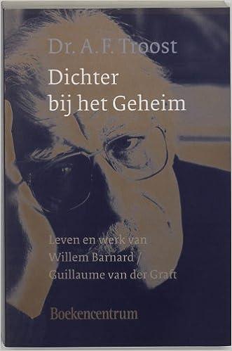 Dichter Bij Het Geheim Leven En Werk Van Willem Barnard